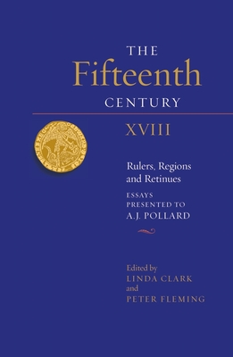 The Fifteenth Century XVIII: Rulers, Regions and Retinues. Essays Presented to A.J. Pollard Cover Image