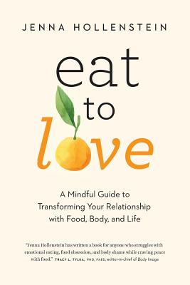 Eat to Love: A Mindful Guide to Transforming Your Relationship with Food, Body, and Life Cover Image