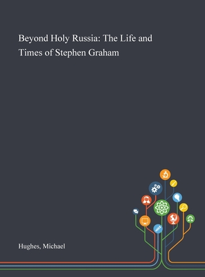 Beyond Holy Russia: The Life and Times of Stephen Graham Cover Image