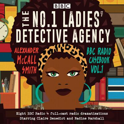 The No. 1 Ladies' Detective Agency: BBC Radio Casebook: A BBC Radio 4 Full-Cast Dramatisations Cover Image