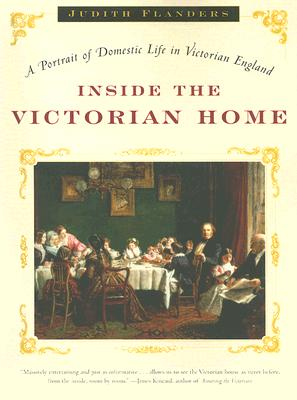 Inside the Victorian Home: A Portrait of Domestic Life in Victorian England Cover Image