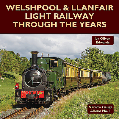 Welshpool & Llanfair Light Railway Through the Years Cover Image