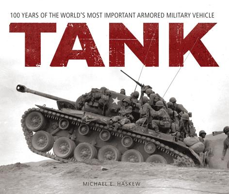 Tank: 100 Years of the World's Most Important Armored Military Vehicle Cover Image