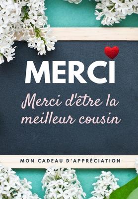 Merci D'être La Meilleur Cousin: Mon cadeau d'appréciation: Livre-cadeau en couleurs - Questions guidées - 6,61 x 9,61 pouces Cover Image