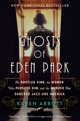 The Ghosts of Eden Park: The Bootleg King, the Women Who Pursued Him, and the Murder That Shocked Jazz-Age America Cover Image
