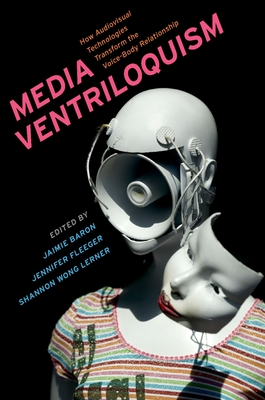 Media Ventriloquism: How Audiovisual Technologies Transform the Voice-Body Relationship Cover Image