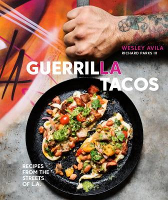 Guerrilla Tacos: Recipes from the Streets of L.A. [A Cookbook] Cover Image