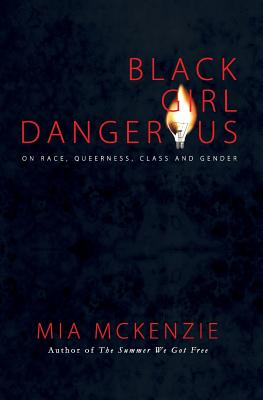 Black Girl Dangerous on Race, Queerness, Class and Gender Cover Image