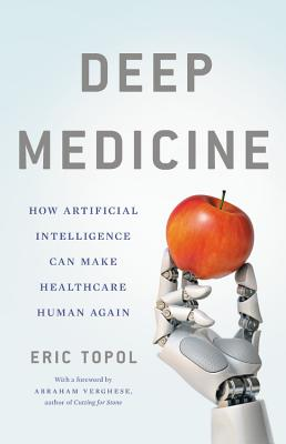 Deep Medicine: How Artificial Intelligence Can Make Healthcare Human Again Cover Image
