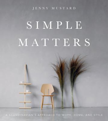 Simple Matters: A Scandinavian's Approach to Work, Home, and Style Cover Image