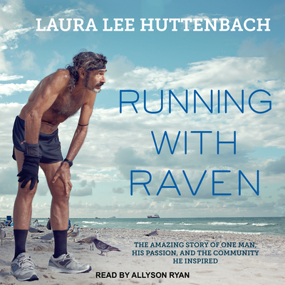 Running with Raven: The Amazing Story of One Man, His Passion, and the Community He Inspired Cover Image