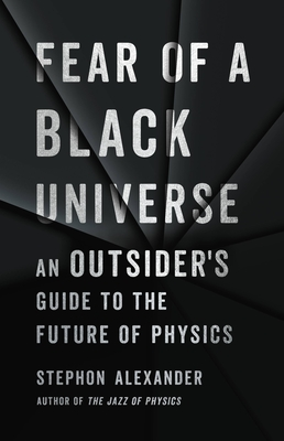 Fear of a Black Universe: An Outsider's Guide to the Future of Physics Cover Image