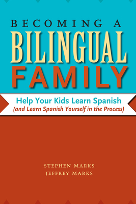 Becoming a Bilingual Family: Help Your Kids Learn Spanish (and Learn Spanish Yourself in the Process) Cover Image