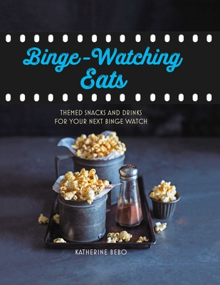Binge-Watching Eats: Themed snacks and drinks for your next binge watch Cover Image