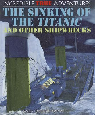 The Sinking of the Titanic and Other Shipwrecks (Incredible True Adventures (Paper)) Cover Image