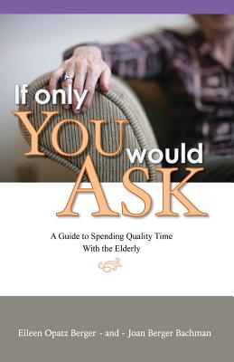 If Only You Would Ask: A Guide to Spending Quality Time with the Elderly Cover Image