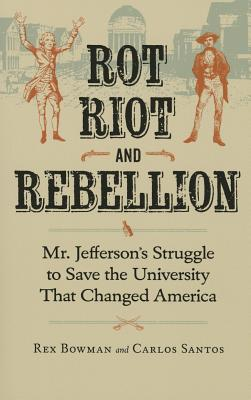 Rot, Riot, and Rebellion: Mr. Jefferson's Struggle to Save the University That Changed America Cover Image