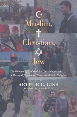 Muslim, Christian, Jew: The Oneness of God and the Unity of Our Faith... a Personal Journey in Three Abrahamic Religions Cover Image
