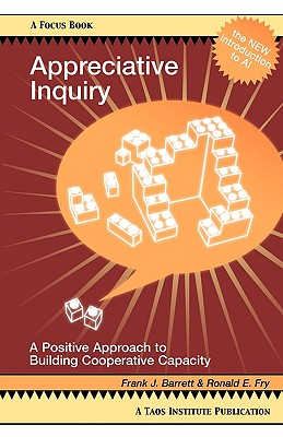 Appreciative Inquiry: A Positive Approach to Building Cooperative Capacity (Focus Book a Taos Institute Publication) Cover Image