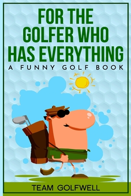 For the Golfer Who Has Everything: A Funny Golf Book Cover Image