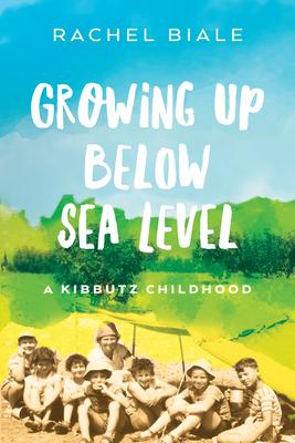 Growing Up Below Sea Level: A Kibbutz Childhood cover