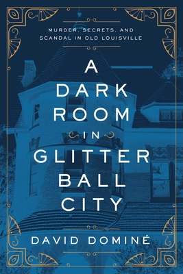 A Dark Room in Glitter Ball City: Murder, Secrets, and Scandal in Old Louisville Cover Image