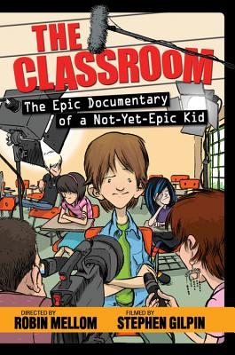 The Classroom (the Epic Documentary of a Not-Yet-Epic Kid) Cover