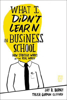 What I Didn't Learn in Business School: How Strategy Works in the Real World Cover Image