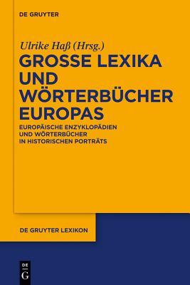 Grosse Lexika Und Worterbucher Europas: Europaische Enzyklopadien Und Worterbucher in Historischen Portrats Cover Image