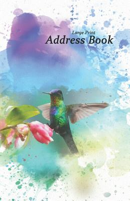 Large Print Address Book: Hummingbird Design Addresses and Phone Numbers, 5.5 X 8.5 to Organize Your Family, Friends and Contacts. Great Humming Cover Image