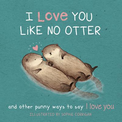 I Love You Like No Otter: Punny Ways to Say I Love You Cover Image