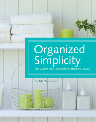Organized Simplicity: The Clutter-Free Approach to Intentional Living Cover Image