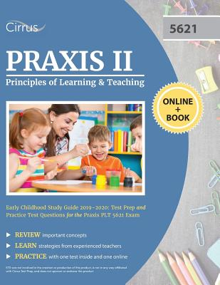 Praxis II Principles of Learning and Teaching Early Childhood Study Guide 2019-2020: Test Prep and Practice Test Questions for the Praxis PLT 5621 Exa Cover Image