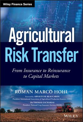 Agricultural Risk Transfer: From Insurance to Reinsurance to Capital Markets (Wiley Finance) Cover Image
