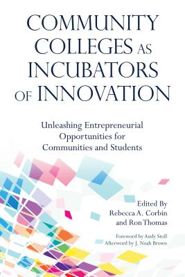 Community Colleges as Incubators of Innovation: Unleashing Entrepreneurial Opportunities for Communities and Students Cover Image