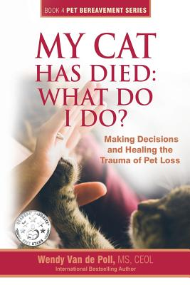 My Cat Has Died: What Do I Do?: Making Decisions and Healing the Trauma of Pet Loss Cover Image
