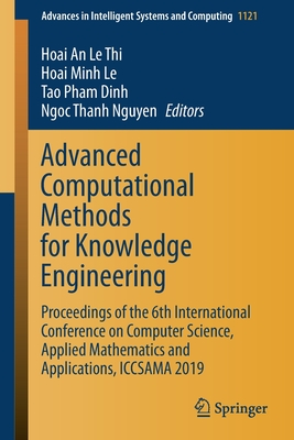 Advanced Computational Methods for Knowledge Engineering: Proceedings of the 6th International Conference on Computer Science, Applied Mathematics and (Advances in Intelligent Systems and Computing #1121) Cover Image