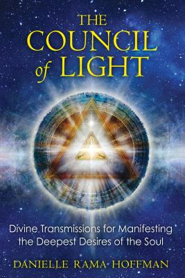 The Council of Light: Divine Transmissions for Manifesting the Deepest Desires of the Soul Cover Image