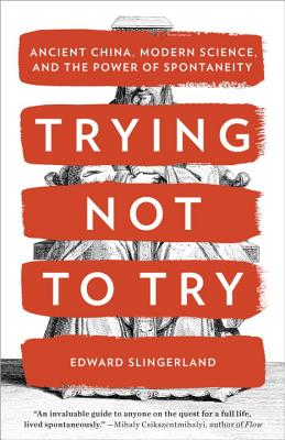 Trying Not to Try: Ancient China, Modern Science, and the Power of Spontaneity Cover Image