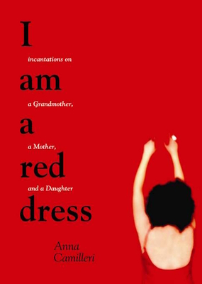 I Am a Red Dress: Incantations on a Grandmother, a Mother, and a Daughter Cover Image