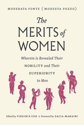The Merits of Women: Wherein Is Revealed Their Nobility and Their Superiority to Men Cover Image
