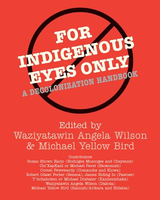 For Indigenous Eyes Only: A Decolonization Handbook (School of American Research Native America) Cover Image