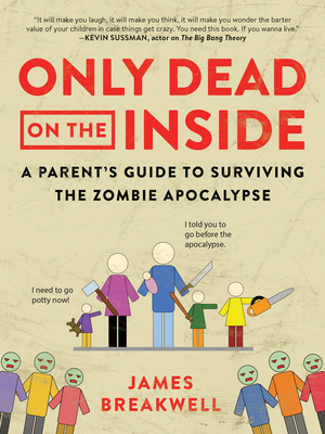 Only Dead on the Inside: A Parent's Guide to Surviving the Zombie Apocalypse Cover Image