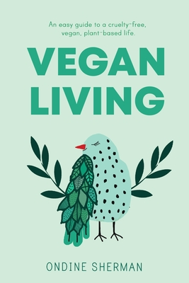 Vegan Living: How to Protect Animals, Save the Planet and Be Healthier and Happier than Ever Before Cover Image