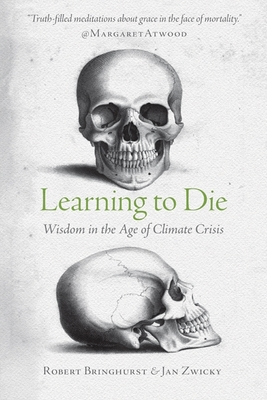 Learning to Die: Wisdom in the Age of Climate Crisis Cover Image
