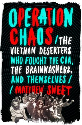 Operation Chaos: The Vietnam Deserters Who Fought the CIA, the Brainwashers, and Themselves Cover Image