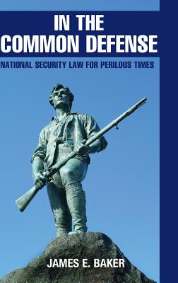 In the Common Defense: National Security Law for Perilous Times Cover Image