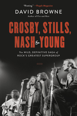 Crosby, Stills, Nash and Young: The Wild, Definitive Saga of Rock's Greatest Supergroup Cover Image