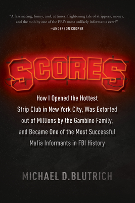 Scores: How I Opened the Hottest Strip Club in New York City, Was Extorted Out of Millions by the Gambino Family, and Became O Cover Image