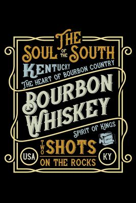 The Soul of the South - Kentucky, the Heart of Bourbon Country - Bourbon Whiskey Spirit of Kings - Two Shots on the Rocks: 110 Page, Wide Ruled 6 X 9 Cover Image